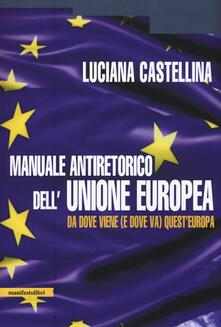 Manuale antiretorico dell'Unione europea. Da dove viene (e dove va) questa Europa - Luciana Castellina - copertina