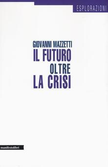 Il futuro oltre la crisi - Giovanni Mazzetti - copertina