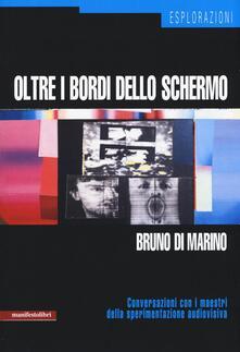Oltre i bordi dello schermo. Conversazioni con i maestri della sperimentazione audiovisiva - Bruno Di Marino - copertina