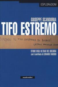 Tifo estremo. Storie degli ultras del Bologna - Giuseppe Scandurra - copertina