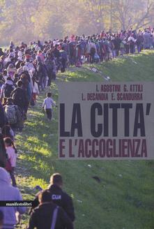 La città e l'accoglienza - Ilaria Agostini,Giovanni Attili,Lidia Decandia - copertina