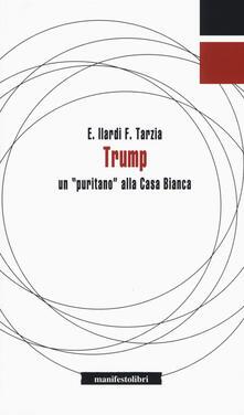 Trump. Un «puritano» alla casa Bianca - Emiliano Ilardi,Fabio Tarzia - copertina