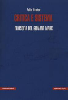 Critica e sistema. Filosofia del giovane Marx - Fabio Vander - copertina