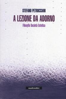 A lezione da Adorno. Filosofia, società, estetica - Stefano Petrucciani - copertina