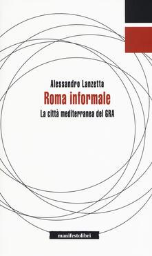 Roma informale. La città mediterranea del GRA - Alessandro Lanzetta - copertina