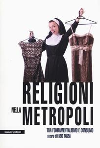 Religioni nella metropoli. Tra fondamentalismo e consumo