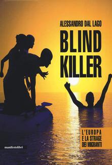 Blind killer. L'Europa e la strage dei migranti - Alessandro Dal Lago - copertina