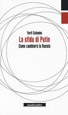 La sfida di Putin. Come cambierà la Russia - Yurii Colombo - copertina