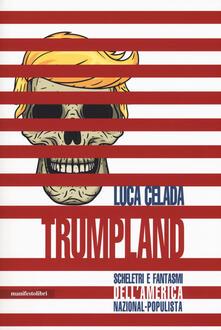 Trumpland. Scheletri e fantasmi dell'America nazional-populista - Luca Celada - copertina