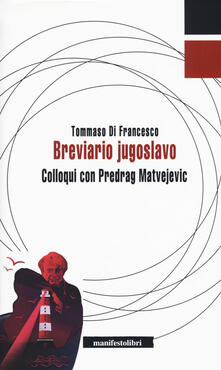 Fondazionesergioperlamusica.it Breviario jugoslavo. Colloqui con Predrag Matvejevic Image