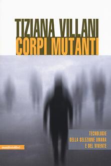 Corpi mutanti. Tecnologie della selezione umana e del vivente - Tiziana Villani - copertina