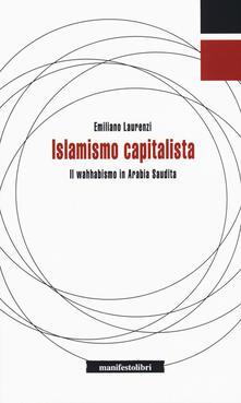 Islamismo capitalista. Il wahhabismo in Arabia Saudita - Emiliano Laurenzi - copertina
