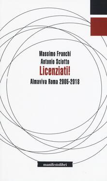 Licenziati! Almaviva Roma 2005-2018 - Massimo Franchi,Antonio Sciotto - copertina
