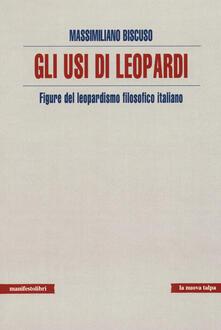 Usi di Leopardi. Figure del leopardismo filosofico italiano - Massimiliano Biscuso - copertina
