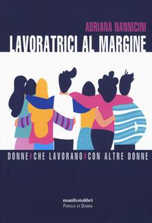 Lavoratrici al margine. Donne che lavorano con altre donne - Adriana Nannicini - copertina