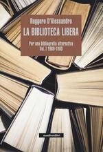 La biblioteca libera. Per una bibliografia alternativa. Vol. 1: 1960-1980.