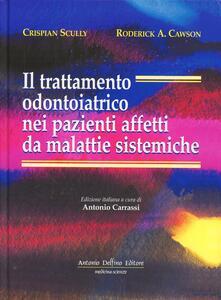 Il trattamento odontoiatrico nei pazienti affetti da malattie sistemiche - Crispian Scully,Roderick A. Cawson - copertina