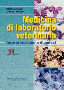 Medicina di laboratorio veterinaria: interpretazione e diagnosi - Denny J. Meyer,John W. Harvey - copertina