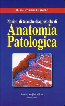 Nozioni di tecniche diagnostiche di anatonomia patologica - M. Rosaria Cardillo - copertina