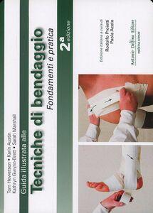 Guida illustrata alle tecniche di bendaggio. Fondamenti e pratica