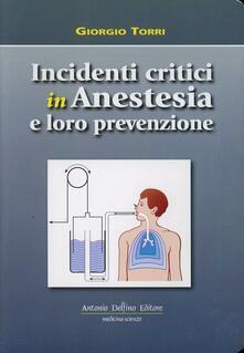 Incidenti critici in anestesia e loro prevenzione - Giorgio Torri - copertina