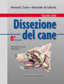 Guida alla dissezione del cane. Ediz. illustrata - Howard E. Evans,Alexander De Lahunta - copertina