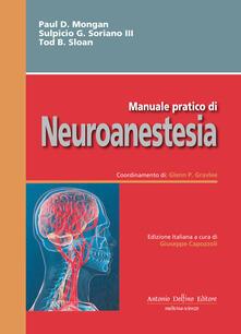 Manuale pratico di neoroanestesia - Paul D. Mongan,Sulpicio G. Soriano,Tod B. Sloan - copertina