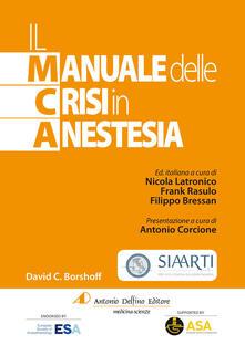 Il manuale delle crisi in anestesia - David C. Borshoff - copertina