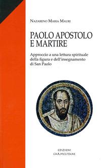 Paolo apostolo e martire. Approccio a una lettura spirituale della figura e dell'insegnamento di san Paolo - - wuz.it