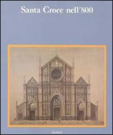 Santa Croce nell'800. Misura dei fiorentini credenti. Ediz. illustrata - copertina