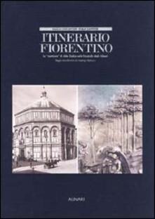 Itinerario fiorentino. Le «Mattinate» di John Ruskin nelle fotografie degli Alinari. Ediz. illustrata - copertina