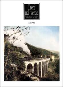 Treni nel verde. Strade ferrate in Toscana dalle origini ad oggi. Ediz. illustrata - copertina