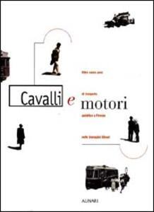 Libro Cavalli e motori. Oltre cento anni di trasporto pubblico a Firenze nelle immagini Alinari. Ediz. illustrata