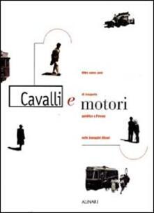 Cavalli e motori. Oltre cento anni di trasporto pubblico a Firenze nelle immagini Alinari. Ediz. illustrata - copertina