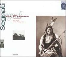 Segnali di fumo. L'avventura del West nella fotografia. Ediz. illustrata - William F. Stapp,G. P. Horse Capture - copertina
