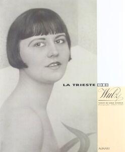 La Trieste dei Wulz. Volti di una storia. Fotografie 1860-1980. Con CD-ROM