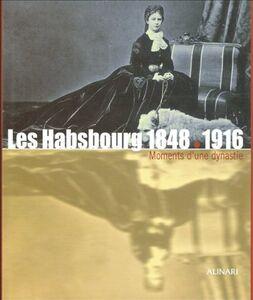 Les Habsbourg 1848-1916. Moments d'une dynastie