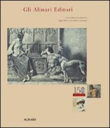 Gli Alinari editori. Il contributo iconografico degli Alinari all'editoria mondiale. Ediz. illustrata - copertina