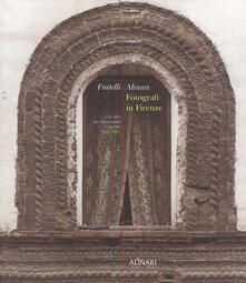 Fratelli Alinari. Fotografi in Firenze. 150 anni che illustrarono il mondo. 1852-2002. Ediz. illustrata - copertina