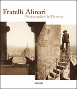 Fratelli Alinari. Photographers in Florence
