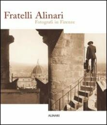 Fratelli Alinari. Fotografi in Firenze. Ediz. illustrata - copertina