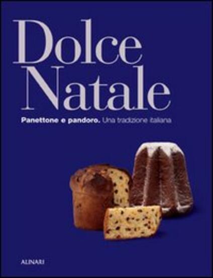 Dolce Natale. Panettone e pandoro. Una tradizione italiana. Ediz. illustrata - copertina