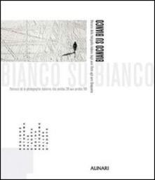 Bianco su bianco. Percorsi della fotografia italiana dagli anni Venti agli anni Cinquanta. Ediz. italiana e francese - Teresa Charles,Daria Jorioz - copertina