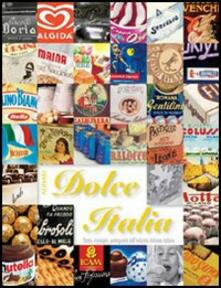 Dolce Italia. Storia, immagini, protagonisti dell'industria dolciaria italiana. Ediz. illustrata - copertina