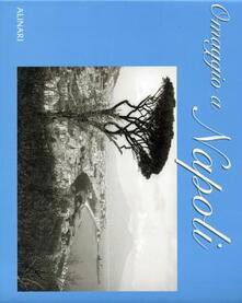 Omaggio a Napoli. Ediz. italiana e inglese - Titti Marrone - copertina