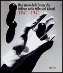 Una storia della fotografia italiana nelle collezioni Alinari 1841-1941. Ediz. illustrata - Italo Zannier - copertina