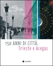 150 anni di città. Trieste e Acegas - copertina