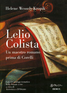 Lelio Colista. Un maestro romano prima di Corelli. Con il catalogo tematico delle sonate a tre - Helene Wessely-Kropik - copertina