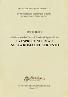 I vespri concertati nella Roma del Seicento. «Al decoro della Chiesa, & à lode del Signore Iddio» - Rainer Heyink - copertina