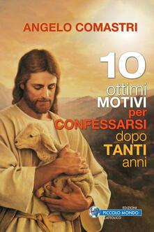 Dieci ottimi motivi per confessarsi dopo tanti anni - Angelo Comastri - copertina